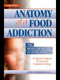 Anatomy of a Food Addiction: The Brain Chemistry of Overeating: An Effective Program to Overcome Compulsive Eating