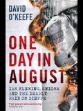 One Day in August: Ian Fleming, Enigma, and the Deadly Raid on Dieppe