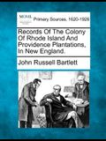 Records of the Colony of Rhode Island and Providence Plantations, in New England.