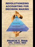 Revolutionizing Accounting for Decision Making: Combining the Disciplines of Lean with Activity Based Costing