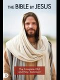 The Bible by Jesus: Featuring the Complete Old and New Testament