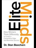 Elite Minds: How Winners Think Differently to Create a Competitive Edge and Maximize Success (Business Books)