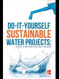 Do-It-Yourself Sustainable Water Projects: Collect, Store, Purify, and Drill for Water