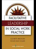 Facilitative Leadership in Social Work Practice