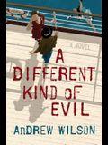 A Different Kind of Evil: A Novel