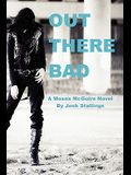 Out There Bad: (A Moses McGuire Novel)