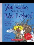 You Wouldn't Want to Be a Polar Explorer! (Revised Edition) (You Wouldn't Want To... History of the World) (Library Edition)
