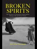 Broken Spirits: The Treatment of Traumatized Asylum Seekers, Refugees and War and Torture Victims