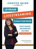 Leverage Livestreaming to Build Your Brand: Start, Master, and Monetize Live Video