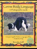 Canine Body Language: A Photographic Guide: Interpreting the Native Language of the Domestic Dog