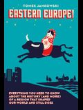 Eastern Europe: Everything You Need to Know about the History (and More) of a Region That Shaped Our World and Still Does
