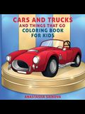 Cars and Trucks and Things That Go Coloring Book for Kids: Art Supplies for Kids 4-8, 9-12