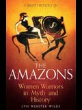 A Brief History of the Amazons: Women Warriors in Myth and History