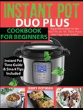 Instant Pot Duo Plus Cookbook: 100 Easy & Delicious Recipes For Your Instant Pot Duo Plus and Other Instant Pot Electric Pressure Cookers (Vegan Reci