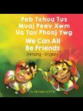 We Can All Be Friends (Hmong-English): Peb Txhua Tus Muaj Peev Xwm Ua Tau Phooj Ywg