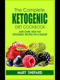 The Complete Ketogenic Diet Cookbook: Low-Carb, High-Fat Ketogenic Cookbook Recipes On A Budget. Start lose weight with simple and smart recipes, from