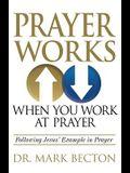 Prayer Works When You Work at Prayer: Following Jesus' Example in Prayer