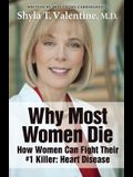 Why Most Women Die - How Women Can Fight Their #1 Killer: Heart Disease