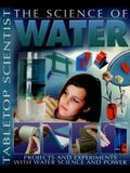 The Science of Water: Projects and Experiments with Water Science and Power (Tabletop Scientist)