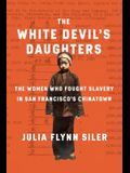 The White Devil's Daughters: The Women Who Fought Slavery in San Francisco's Chinatown