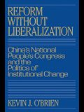Reform Without Liberalization: China's National People's Congress and the Politics of Institutional Change