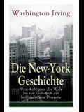 Die New-York Geschichte: Von Anbeginn der Welt bis zur Endschaft der holländischen Dynastie