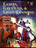 Lasers, Ray Guns, and Light Cannons: Projects from the Wizard's Workbench