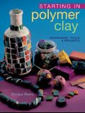 Starting in Polymer Clay: Techniques, Tools & Projects