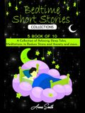 Bedtime short Stories Collections: 5 book of 10 A Collection of Relaxing Sleep Tales, Meditations to Reduce Stress and Anxiety and more..