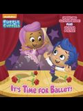 It's Time for Ballet! (Bubble Guppies)