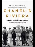 Chanel's Riviera: Glamour, Decadence, and Survival in Peace and War, 1930-1944