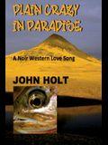 Plain Crazy in Paradise: A Noir Western Love Song