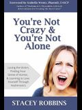 You're Not Crazy and You're Not Alone: Losing the Victim, Finding Your Sense of Humor, and Learning to Love Yourself Through Hashimoto's