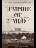 Empire of Mud: The Secret History of Washington, DC