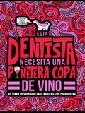 Esta dentista necesita una puñetera copa de vino: Un libro de colorear para adultos con palabrotas: Un libro antiestrés para dentistas y estudiantes d