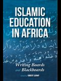 Islamic Education in Africa: Writing Boards and Blackboards