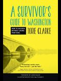 A Survivor's Guide to Washington: How to Succeed Without Losing Your Soul