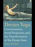 Dream Yoga: Become Conscious in the World of Dreams