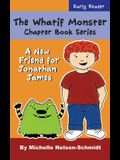 The Whatif Monster Chapter Book Series: A New Friend for Jonathan James