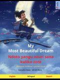 My Most Beautiful Dream - Ndoto yangu nzuri sana kuliko zote (English - Swahili): Bilingual children's picture book