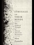 Struggle on Their Minds: The Political Thought of African American Resistance