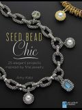 Seed Bead Chic: 25 Elegant Projects Inspired by Fine Jewelry
