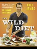 The Wild Diet: Get Back to Your Roots, Burn Fat, and Drop Up to 20 Pounds in 40Days