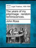 The Years of My Pilgrimage: Random Reminiscences.