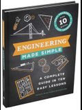 Engineering Made Simple: A Complete Guide in Ten Easy Lessons