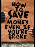 How To Save Money Even If You're Broke: Financial Common Sense