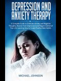 Depression and Anxiety Therapy: A Complete Guide to Eliminate Anxiety and Negative Thoughts, Recover from Depression and Regain Control of Your Life L