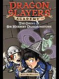the Ghost of Sir Herbert Dungeonstone ((Dragon Slayers' Academy, No.12)