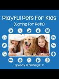 Playful Pets For Kids (Caring For Pets)