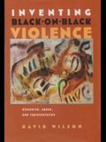 Inventing Black-On-Black Violence: Discourse, Space, and Representation